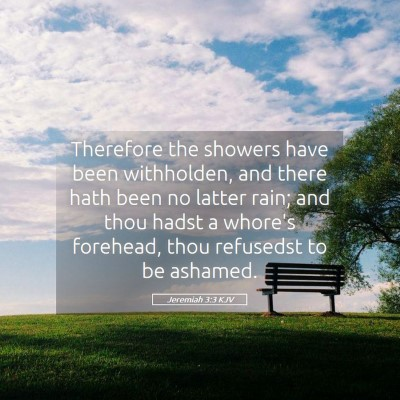 Picture 05 - Jeremiah 3:3 KJV - Therefore the showers have been withholden, and - Bible Verse Picture