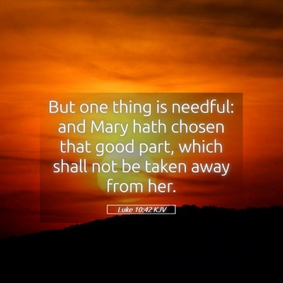 Picture 05 - Luke 10:42 KJV - But one thing is needful: and Mary hath chosen - Bible Verse Picture
