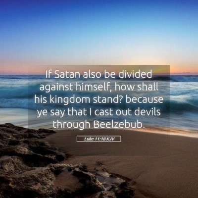 Picture 05 - Luke 11:18 KJV - If Satan also be divided against himself, how - Bible Verse Picture