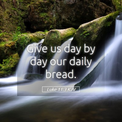 Picture 05 - Luke 11:3 KJV - Give us day by day our daily - Bible Verse Picture