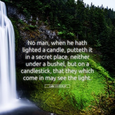 Picture 05 - Luke 11:33 KJV - No man, when he hath lighted a candle, putteth it - Bible Verse Picture