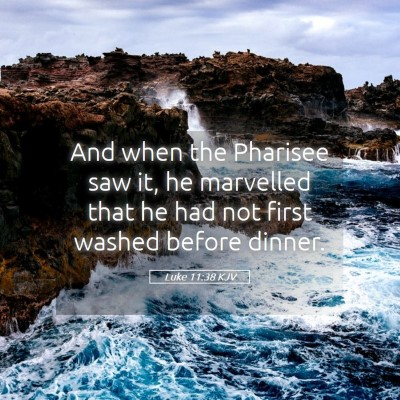 Picture 05 - Luke 11:38 KJV - And when the Pharisee saw it, he marvelled that - Bible Verse Picture