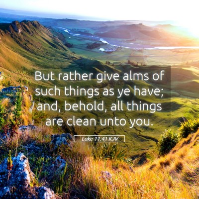 Picture 05 - Luke 11:41 KJV - But rather give alms of such things as ye have; - Bible Verse Picture