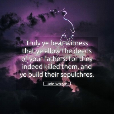 Picture 05 - Luke 11:48 KJV - Truly ye bear witness that ye allow the deeds of - Bible Verse Picture