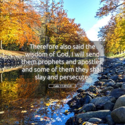 Picture 05 - Luke 11:49 KJV - Therefore also said the wisdom of God, I will - Bible Verse Picture