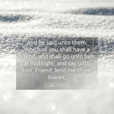 Picture 05 - Luke 11:5 KJV - And he said unto them, Which of you shall have a - Bible Verse Picture