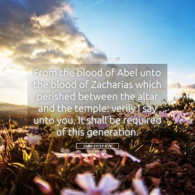 Picture 05 - Luke 11:51 KJV - From the blood of Abel unto the blood of - Bible Verse Picture