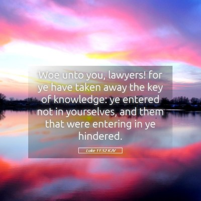 Picture 05 - Luke 11:52 KJV - Woe unto you, lawyers! for ye have taken away the - Bible Verse Picture