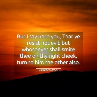 Picture 05 - Matthew 5:39 KJV - But I say unto you, That ye resist not evil: but - Bible Verse Picture