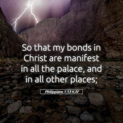 Picture 05 - Philippians 1:13 KJV - So that my bonds in Christ are manifest in all - Bible Verse Picture