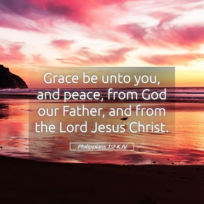 Picture 05 - Philippians 1:2 KJV - Grace be unto you, and peace, from God our - Bible Verse Picture