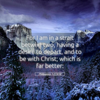 Picture 05 - Philippians 1:23 KJV - For I am in a strait betwixt two, having a desire - Bible Verse Picture
