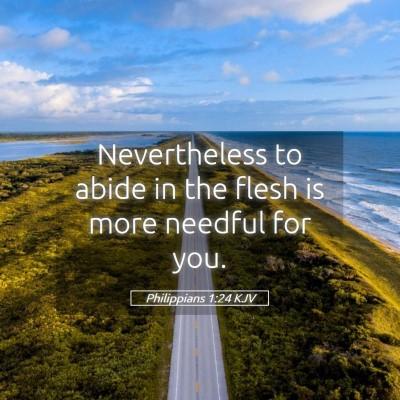 Picture 05 - Philippians 1:24 KJV - Nevertheless to abide in the flesh is more - Bible Verse Picture