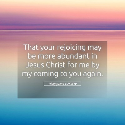 Picture 05 - Philippians 1:26 KJV - That your rejoicing may be more abundant in Jesus - Bible Verse Picture