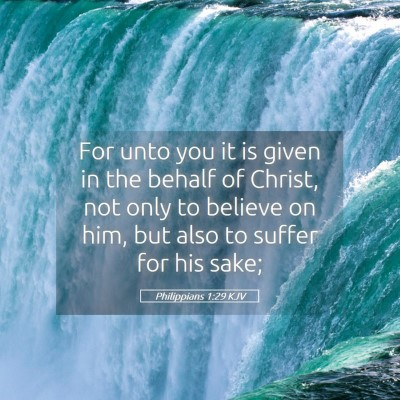Picture 05 - Philippians 1:29 KJV - For unto you it is given in the behalf of Christ, - Bible Verse Picture