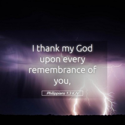 Picture 05 - Philippians 1:3 KJV - I thank my God upon every remembrance of - Bible Verse Picture
