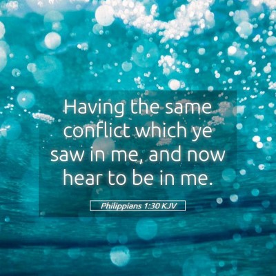 Picture 05 - Philippians 1:30 KJV - Having the same conflict which ye saw in me, and - Bible Verse Picture