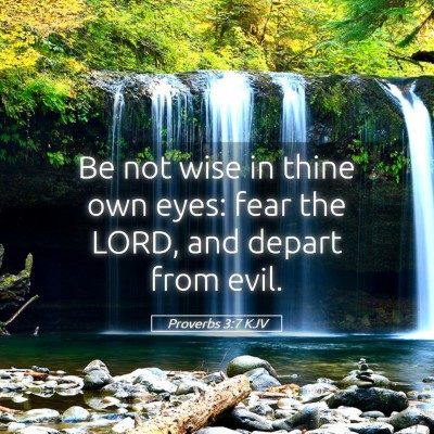 Picture 05 - Proverbs 3:7 KJV - Be not wise in thine own eyes: fear the LORD, and - Bible Verse Picture