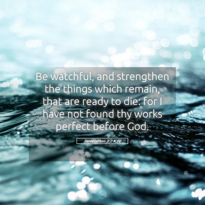 Picture 05 - Revelation 3:2 KJV - Be watchful, and strengthen the things which - Bible Verse Picture