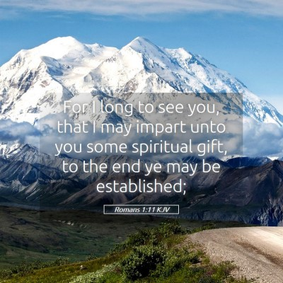 Picture 05 - Romans 1:11 KJV - For I long to see you, that I may impart unto you - Bible Verse Picture
