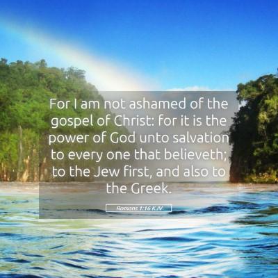 Picture 05 - Romans 1:16 KJV - For I am not ashamed of the gospel of Christ: for - Bible Verse Picture
