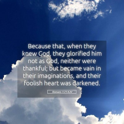 Picture 05 - Romans 1:21 KJV - Because that, when they knew God, they glorified - Bible Verse Picture