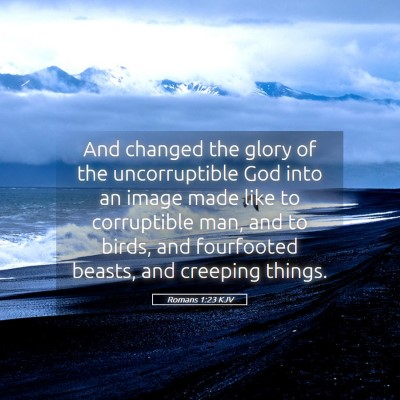 Picture 05 - Romans 1:23 KJV - And changed the glory of the uncorruptible God - Bible Verse Picture