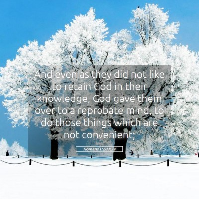 Picture 05 - Romans 1:28 KJV - And even as they did not like to retain God in - Bible Verse Picture