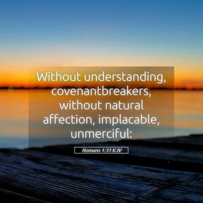 Picture 05 - Romans 1:31 KJV - Without understanding, covenantbreakers, without - Bible Verse Picture