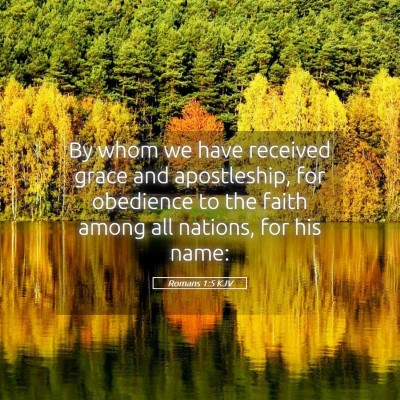 Picture 05 - Romans 1:5 KJV - By whom we have received grace and apostleship, - Bible Verse Picture