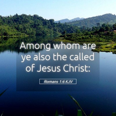 Picture 05 - Romans 1:6 KJV - Among whom are ye also the called of Jesus - Bible Verse Picture