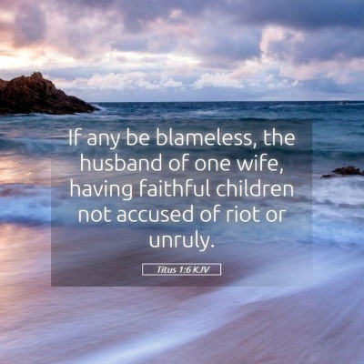 Picture 05 - Titus 1:6 KJV - If any be blameless, the husband of one wife, - Bible Verse Picture