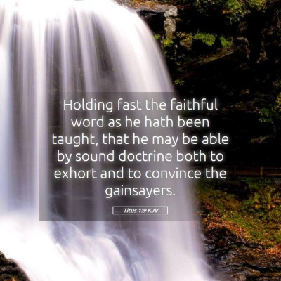 Picture 05 - Titus 1:9 KJV - Holding fast the faithful word as he hath been - Bible Verse Picture