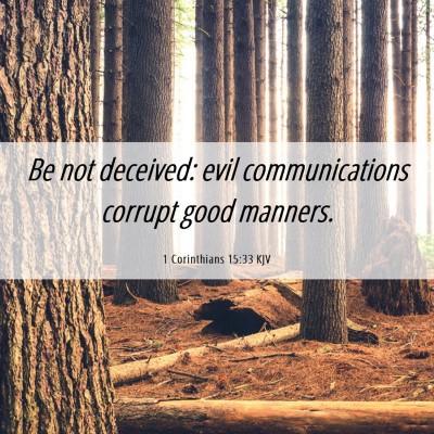 Picture 06 - 1 Corinthians 15:33 KJV - Be not deceived: evil communications corrupt good - Bible Verse Picture