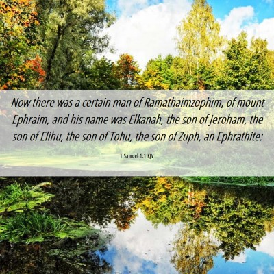 Picture 06 - 1 Samuel 1:1 KJV - Now there was a certain man of Ramathaimzophim, - Bible Verse Picture