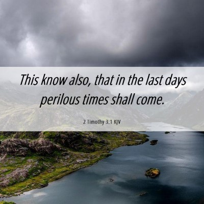 Picture 06 - 2 Timothy 3:1 KJV - This know also, that in the last days perilous - Bible Verse Picture