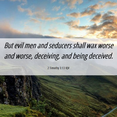 Picture 06 - 2 Timothy 3:13 KJV - But evil men and seducers shall wax worse and - Bible Verse Picture