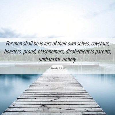 Picture 06 - 2 Timothy 3:2 KJV - For men shall be lovers of their own selves, - Bible Verse Picture