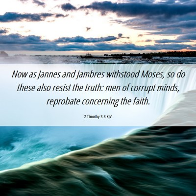 Picture 06 - 2 Timothy 3:8 KJV - Now as Jannes and Jambres withstood Moses, so do - Bible Verse Picture