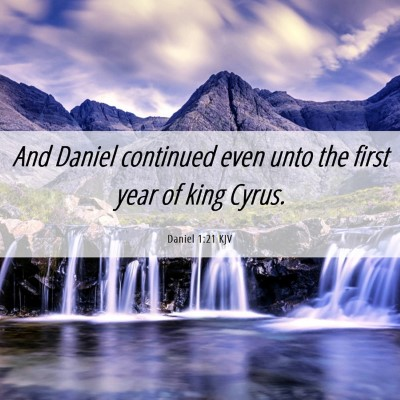 Picture 06 - Daniel 1:21 KJV - And Daniel continued even unto the first year of - Bible Verse Picture