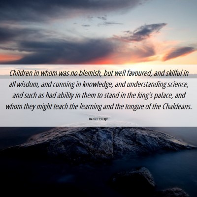 Picture 06 - Daniel 1:4 KJV - Children in whom was no blemish, but well - Bible Verse Picture