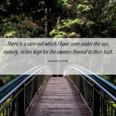 Picture 06 - Ecclesiastes 5:13 KJV - There is a sore evil which I have seen under the - Bible Verse Picture