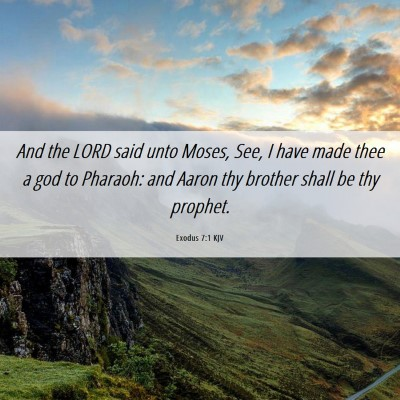 Picture 06 - Exodus 7:1 KJV - And the LORD said unto Moses, See, I have made - Bible Verse Picture