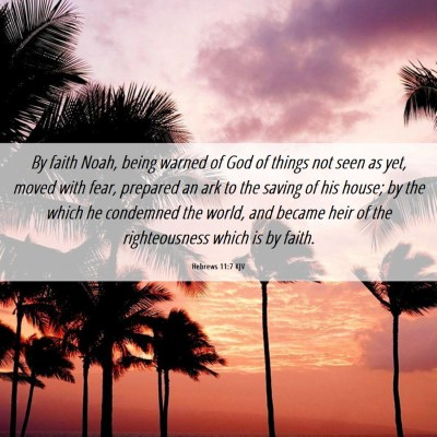 Picture 06 - Hebrews 11:7 KJV - By faith Noah, being warned of God of things not - Bible Verse Picture