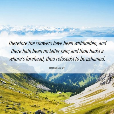 Picture 06 - Jeremiah 3:3 KJV - Therefore the showers have been withholden, and - Bible Verse Picture