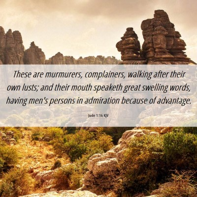 Picture 06 - Jude 1:16 KJV - These are murmurers, complainers, walking after - Bible Verse Picture