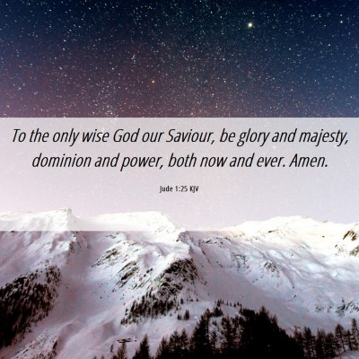 Picture 06 - Jude 1:25 KJV - To the only wise God our Saviour, be glory and - Bible Verse Picture