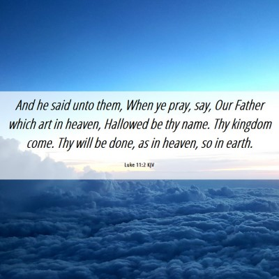Picture 06 - Luke 11:2 KJV - And he said unto them, When ye pray, say, Our - Bible Verse Picture
