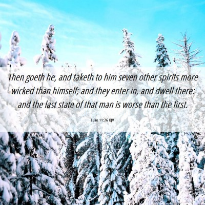 Picture 06 - Luke 11:26 KJV - Then goeth he, and taketh to him seven other - Bible Verse Picture