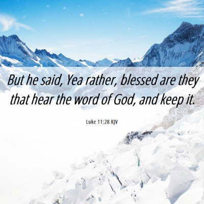 Picture 06 - Luke 11:28 KJV - But he said, Yea rather, blessed are they that - Bible Verse Picture